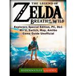 Legend of Zelda Breath of The Wild, Explorers Special Edition, PC, DLC, Wii U, Switch, Map, Amiibo, Game Guide Unofficial - Hiddenstuff Guides - 9781387580729