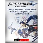 Fire Emblem Awakening Game, Characters, Classes, Skills, Rom, DLC, Chapters, Game Guide Unofficial - HSE Guides - 9781387465361