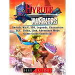 Hyrule Warriors, Switch, Wii U, 3DS, Legends, Characters, DLC, Zelda, Link, Adventure Mode, Game Guide Unofficial - HSE Guides - 9781387683857