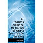 Fisherman's Children; Or, the Sunbeam of Hardrick Cove a Tale for the Young - Anonymous - 9781113720719