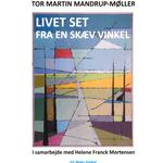 Livet set fra en skæv vinkel - Tor Martin Mandrup-Møller - 9788797237700