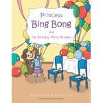 Princess Bing Bong and The Birthday Party Blunders - Vanessa Paniccia - 9781491823613