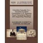 Columbia Casualty Co V. Industrial Accident Commission U.S. Supreme Court Transcript of Record with Supporting Pleadings - Everett A Corten - 9781270279716