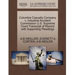 Columbia Casualty Company V. Industrial Accident Commission U.S. Supreme Court Transcript of Record with Supporting Pleadings - Everett A Corten - 9781270279754