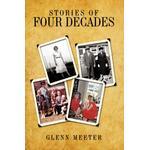 Stories of Four Decades - Glenn Meeter - 9781449005924