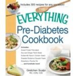 The Everything Pre-Diabetes Cookbook : Includes Sweet Potato Pancakes, Soy and Ginger Flank Steak, Buttermilk Ranch Chicken Salad, Roasted Butternut Squash Pasta, Strawberry Ricotta Pie ...and hundred