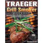 Traeger Grill Smoker Cookbook - Maurice Martin - 9781649847331