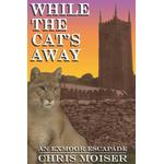 While the Cat's Away - An Exmoor Escapade - Chris M Moiser - 9780951287217