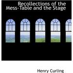 Recollections of the Mess-Table and the Stage - Henry Curling - 9780554805566