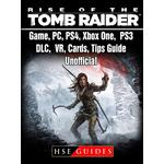 Rise of The Tomb Raider Game, PC, PS4, Xbox One, PS3, DLC, VR, Cards, Tips, Guide Unofficial - HSE Guides - 9781387811649