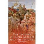 Legends of King Arthur and His Knights - James Knowles - 9788027330737