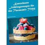 Kunterbunte Fruhlingsrezepte fur den Thermomix TM5 - Violetta Schneiders - 9783743177413