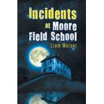 Incidents at Moore Field School - Liam Moiser - 9781612042794