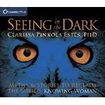 Seeing in the Dark by Clarissa Pinkola Estes