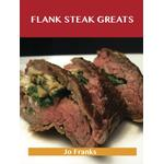 Flank Steak Greats: Delicious Flank Steak Recipes, The Top 59 Flank Steak Recipes - Jo Franks - 9781488500862