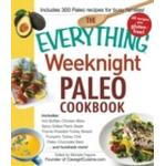 The Everything Weeknight Paleo Cookbook : Includes Hot Buffalo Chicken Bites, Spicy Grilled Flank Steak, Thyme-Roasted Turkey Breast, Pumpkin Turkey Chili, Paleo Chocolate Bars and hundreds more!