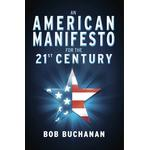 American Manifesto for the 21st Century - Bob Buchanan - 9781682221150