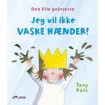 Den Lille Prinsesse: Jeg Vil Ikke Vaske Hænder - Tony Ross - Bog