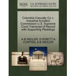 Columbia Casualty Co V. Industrial Accident Commission U.S. Supreme Court Transcript of Record with Supporting Pleadings - Everett A Corten - 9781270279747