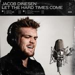 Let The Hard Times Come - Jacob Dinesen