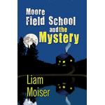 Moore Field School and the Mystery - Liam Moiser - 9781631355417