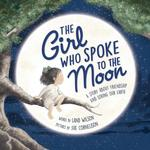 The Girl Who Spoke to the Moon: A Story ab... - Land Wilson