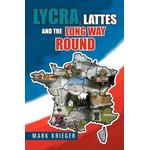 Lycra, Lattes and the Long Way Round - Mark Krieger - 9781456813116