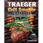 Traeger Grill Smoker Cookbook - Maurice Martin - 9781649847324