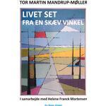 Livet Set Fra En Skæv Vinkel - Tor Martin Mandrup-møller - Bog