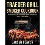 Traeger Grill & Smoker Cookbook - Jarden Blardn - 9781953702050