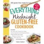 The Everything Weeknight Gluten-Free Cookbook : Includes Fish Tacos with Tropical Fruit Salsa, Quinoa Angel Hair with Bolognese Sauce, Ginger-Teriyaki Flank Steak, Barbecue Chicken Pizza, Cherry Oat C