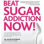 Beat Sugar Addiction Now! by Jacob Teitelbaum
