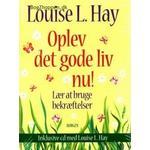 Hay, Louise L: Oplev det gode liv nu!