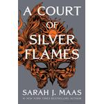 A Court Of Silver Flames - A Court Of Thorns And Roses - Sarah J. Maas