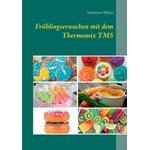 Fruhlingserwachen mit dem Thermomix TM5 - Henriette Wilms - 9783734758034