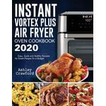 Instant Vortex Plus Air Fryer Oven Cookbook 2020 - Ashley Crawford - 9781952832314