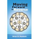 Moving Forward in Reverse - Brian D. Husketh - 9781477269312