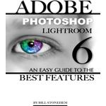 Adobe Photoshop Lightroom 6: An Easy Guide to the Best Features - Bill Stonehem - 9781365368639