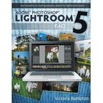 Adobe Photoshop Lightroom 5 - The Missing FAQ - Real Answers to Real Questions Asked by Lightroom Users - Victoria Bampton - 9780956003096