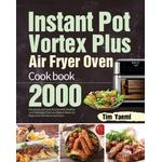 Instant Pot Vortex Plus Air Fryer Oven Cookbook - Tim Yaeml - 9781639351558