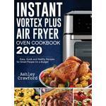 Instant Vortex Plus Air Fryer Oven Cookbook 2020 - Ashley Crawford - 9781952832758
