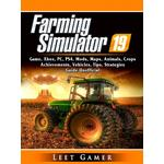 Farming Simulator 19 Game, Xbox, PC, PS4, Mods, Maps, Animals, Crops, Achievements, Vehicles, Tips, Strategies, Guide Unofficial - Leet Gamer - 9780359329069
