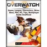 Overwatch Game, League, Characters, Skins, Xbox, PS4, PC, Tips, Multiplayer, Guide Unofficial - HSE Guides - 9781387531554