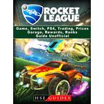Rocket League Game, Switch, PS4, Trading, Prices, Garage, Rewards, Ranks, Guide Unofficial - HSE Guides - 9781387504633