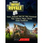 Fortnite Battle Royale Game, Android, IOS, PC, PS4, Download, Tips, Updates, Maps, Cheats, Guide Unofficial - HSE Guides - 9781387692859