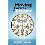 Moving Forward in Reverse - Brian D Husketh - 9781477269329