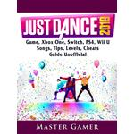 Just Dance 2019 Game, Xbox One, Switch, PS4, Wii U, Songs, Tips, Levels, Cheats, Guide Unofficial - Master Gamer - 9780359391110
