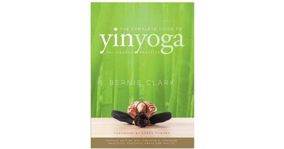 The Complete Guide to Yin Yoga: The Philosophy and ...