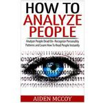 How to Analyze People: Analyze People Dead on - Recognize Personality Patterns and Learn How to Read People Instantly (Häftad, 2015), Häftad