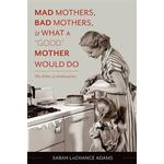 Mad Mothers, Bad Mothers, & What a 'Good' Mother Would Do (Pocket, 2014), Pocket